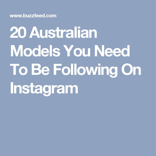 20 Australian Models You Need To Be Following On Instagram