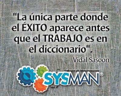 """""""La única parte dónde el ÉXITO aparece antes que el trabajo, es en el diccionario"""" Vidal Sasoon. SysMan Software de Mantenimiento@SysManInsolca www.facebook.com/SysManSoftwareInsolca www.insolca.com/sysman  www.sysmaninsolca.blogspot.com #SysManSoftwareInsolca"""