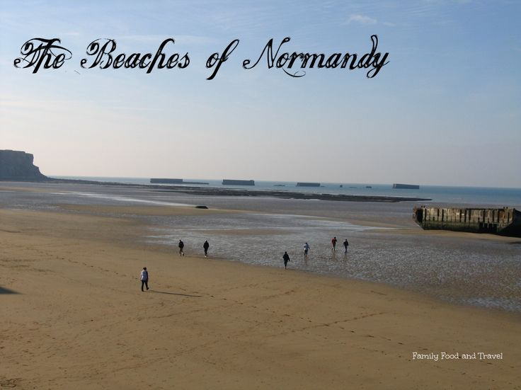 Remembering the Beaches of Normandy - Family Food And Travel