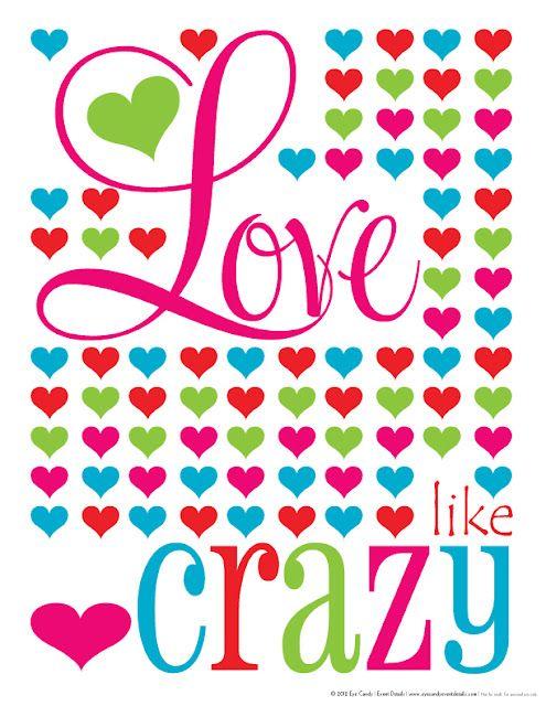 """Love like CRAZY"" Free Valentines Day Subway Art  http://eyecandyeventdetails.blogspot.com/2012/01/free-subway-art-love-like-crazy-print.html"