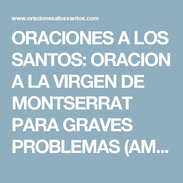 ORACIONES A LOS SANTOS: ORACION A LA VIRGEN DE MONTSERRAT PARA GRAVES PROBLEMAS (AMOR, DINERO, SALUD...)
