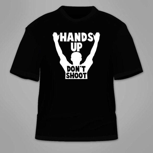 Hands Up Don't Shoot T-Shirt. Ferguson Michael Brown by TSL21 on Etsy https://www.etsy.com/listing/200138476/hands-up-dont-shoot-t-shirt-ferguson