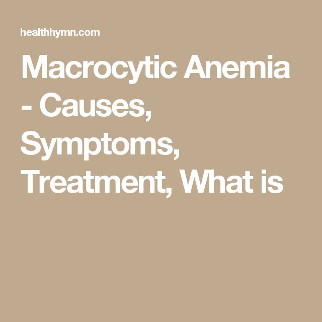 Macrocytic Anemia - Causes, Symptoms, Treatment, What is