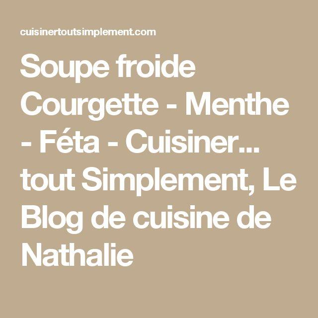 Soupe froide Courgette - Menthe - Féta - Cuisiner... tout Simplement, Le Blog de cuisine de Nathalie