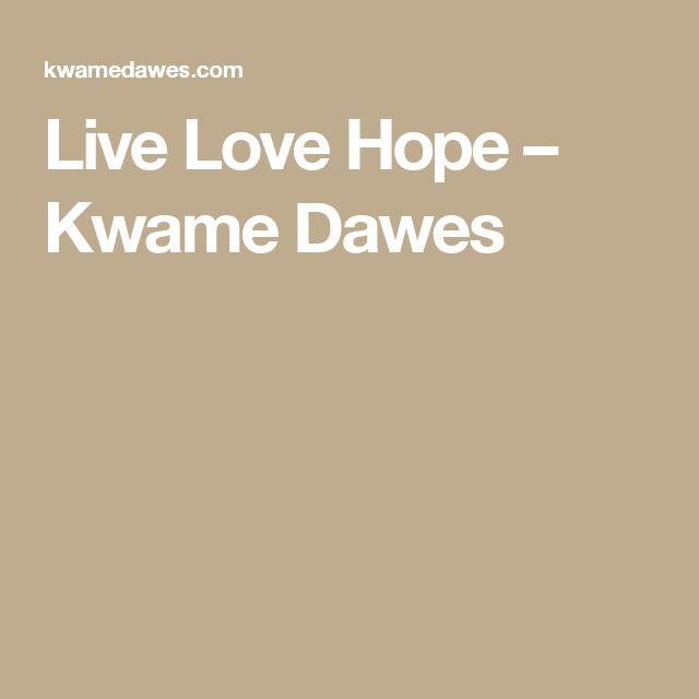 Live Love Hope – Kwame Dawes