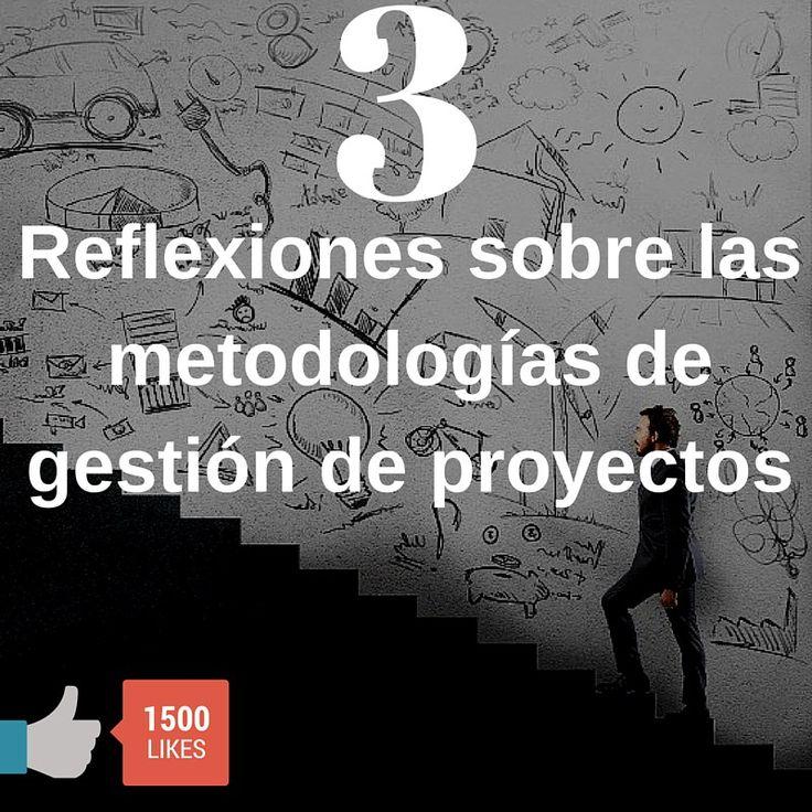 3 reflexiones sobre las metodologías de gestión de proyectos