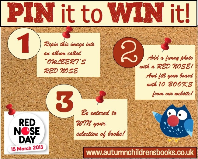 "We're celebrating #RedNoseDay by giving you the chance to Pin it to Win it!!! Simply create a board called ""Owlbert's Red Nose"", add a photo of someone wearing a red nose and FILL with 10 books from our website! Winner drawn on Red Nose Day! Good Luck!"