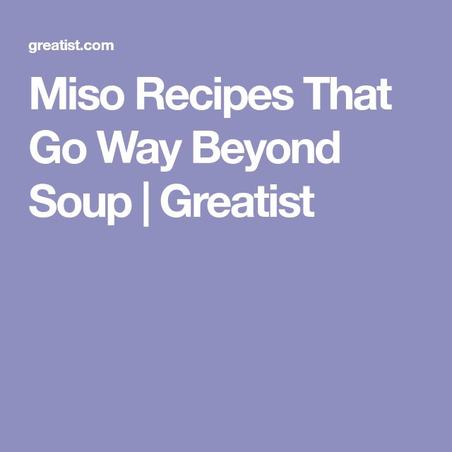 Miso Recipes That Go Way Beyond Soup | Greatist