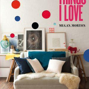 Things I love by Megan Morton