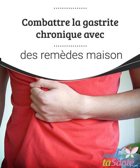 Combattre la gastrite chronique avec des rem des maison for Aphte remede maison