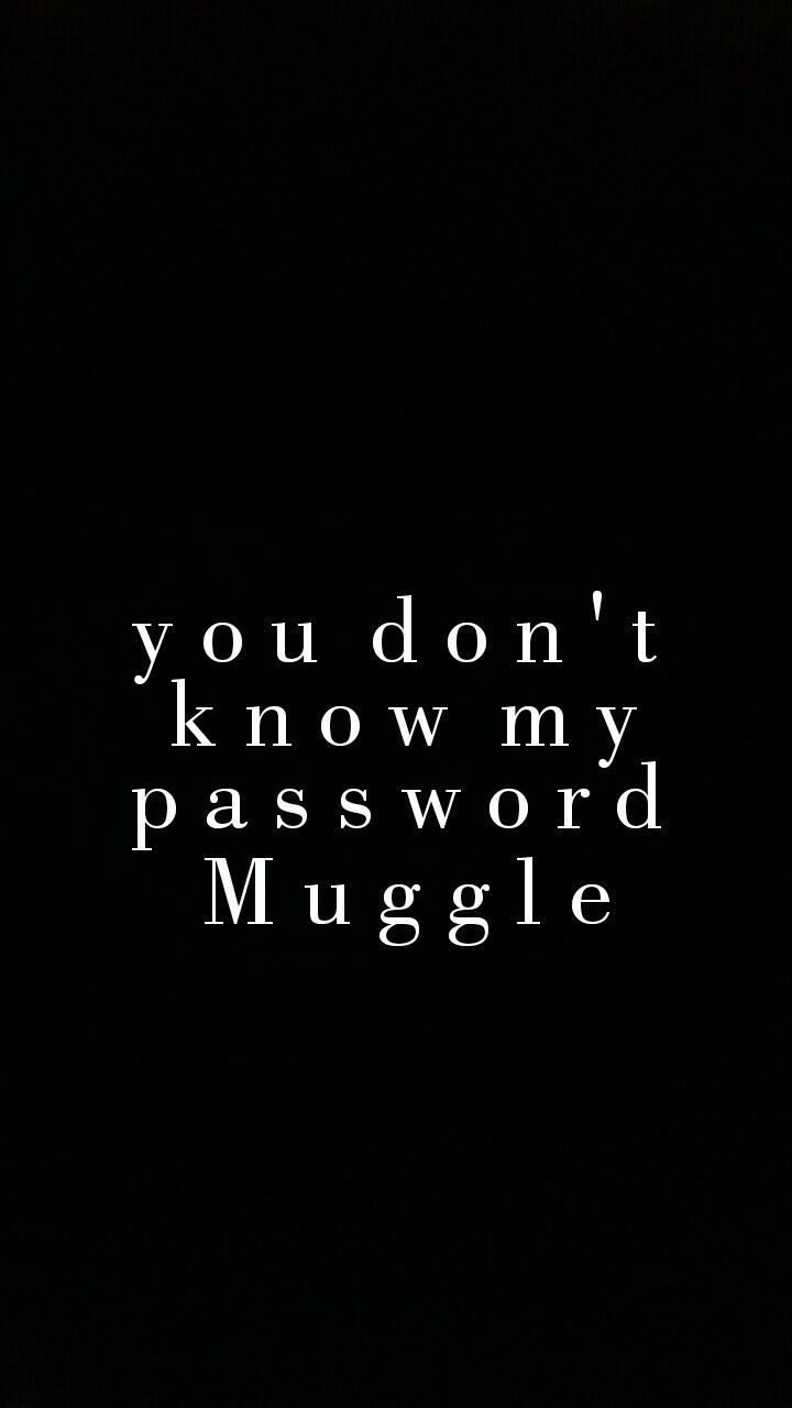You Don T Know My Password Muggle Lock Screen Wallpaper Harry Potter Mo Harry Potter Lock Screen Harry Potter Iphone Wallpaper Harry Potter Wallpaper Phone