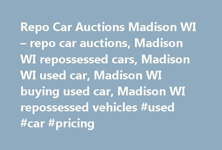 Repo Car Auctions Madison WI – repo car auctions, Madison WI repossessed cars, Madison WI used car, Madison WI buying used car, Madison WI repossessed vehicles #used #car #pricing http://nef2.com/repo-car-auctions-madison-wi-repo-car-auctions-madison-wi-repossessed-cars-madison-wi-used-car-madison-wi-buying-used-car-madison-wi-repossessed-vehicles-used-car-pricing/  #repossessed cars for sale # Local Companies Repo Car Auctions What is a repossessed (repo) car? When a car owner fails to make…