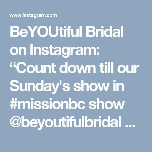"""BeYOUtiful Bridal on Instagram: """"Count down till our Sunday's show in #missionbc show @beyoutifulbridal #weddingshow"""""""