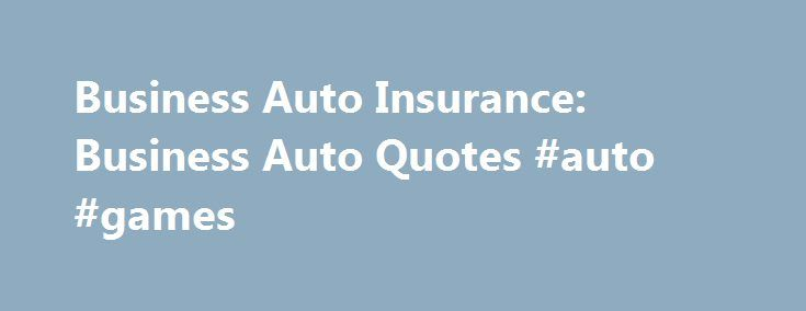 Business Auto Insurance: Business Auto Quotes #auto #games http://netherlands.remmont.com/business-auto-insurance-business-auto-quotes-auto-games/  #commercial auto insurance # Business Auto Insurance As a business owner, you're passionate about what you do. That's why we offer business auto insurance solutions specifically designed for companies just like yours. Auto Insurance For Businesses Progressive defines small businesses as privately owned corporations, partnerships and sole…