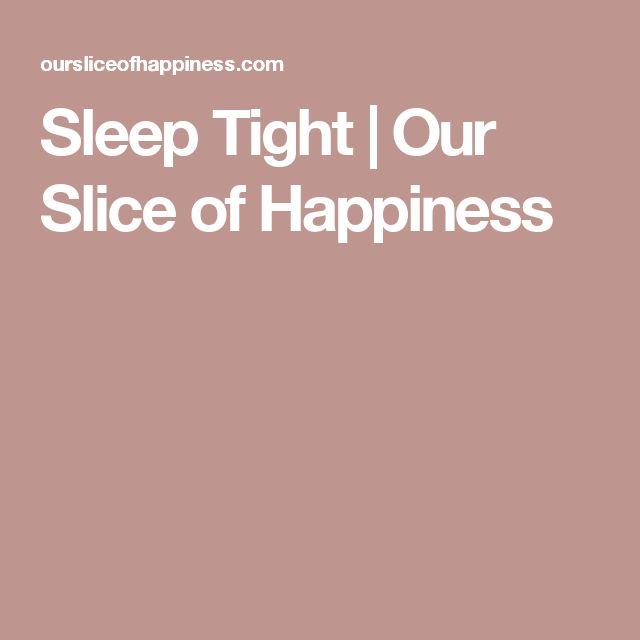 Sleep Tight | Our Slice of Happiness