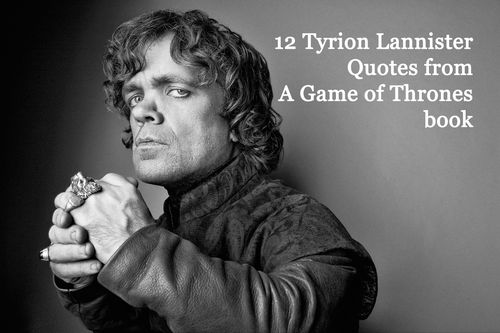 12 Tyrion Lannister Quotes from A Game of Thrones Book by George R.R. Martin | Game of Thrones Fan Art #asoiaf #gameofthrones