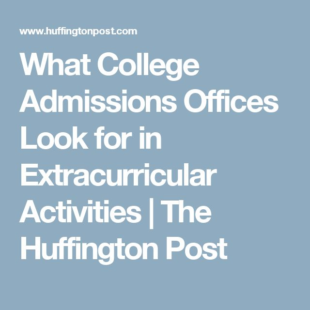 What College Admissions Offices Look for in Extracurricular Activities   The Huffington Post