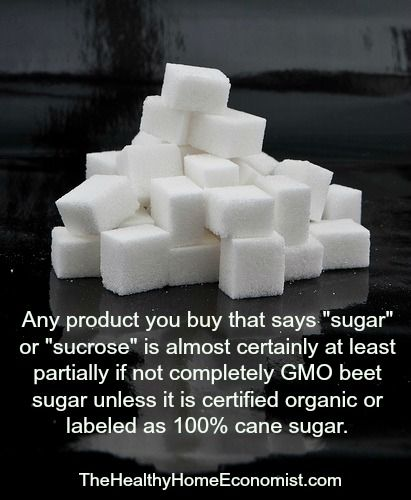 """Products that say """"sugar"""" or """"sucrose"""" are almost certainly at least partially if not completely GMO beet sugar unless it is certified organic or labeled as 100% cane sugar. - The Healthy Home Economist  