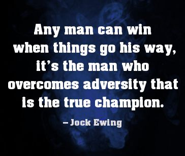 Any man can win  when things go his way, it's the man who overcomes adversity that is the true champion. - shared via pinletmagic.com