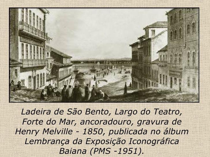 Ladeira de São Bento, Largo do Teatro, Forte do Mar, ancoradouro, gravura de Henry Melville - 1850, publicada no álbum Lem...