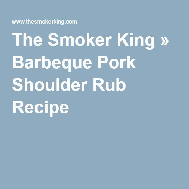The Smoker King » Barbeque Pork Shoulder Rub Recipe