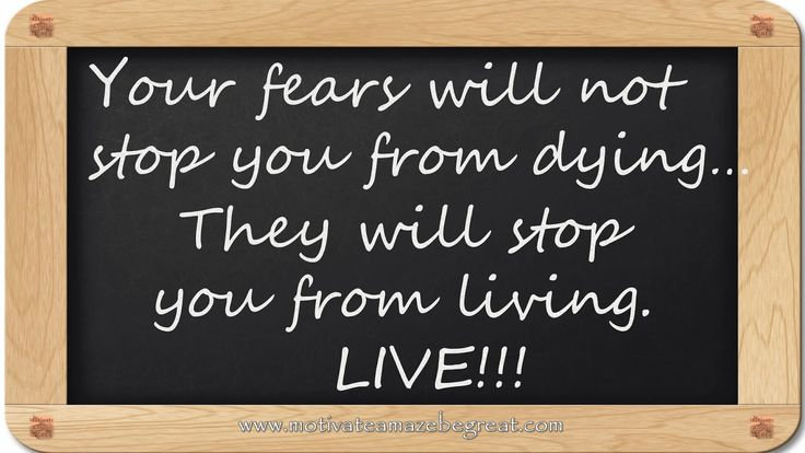 Your fears will not stop you from dying...They will stop you from living. LIVE!!! - 8 Inspirational Blackboard Messages