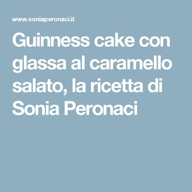 Guinness cake con glassa al caramello salato, la ricetta di Sonia Peronaci