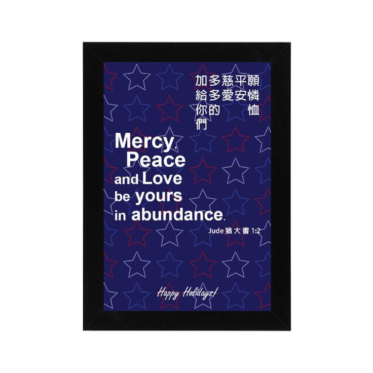 Mercy Peace and Love be yours in abundance....  Custom Made Bible Verse/Quotes picture frame from $4.9  Langham Mall, Unit 2333 & 2335 Level 2 , 8339 Kennedy Road, Markham, Ont, Canada  www.OneOfAKaIND.com