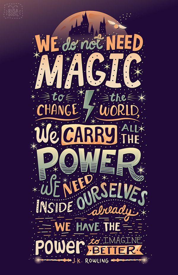 Nós não precisamos de magia para mudar o mundo, nós carregamos todo o poder que precisamos dentro de nós mesmos já. Nós temos o poder de imaginar melhor.