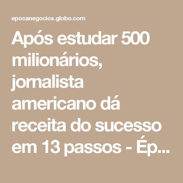 Após estudar 500 milionários, jornalista americano dá receita do sucesso em 13 passos - Época Negócios | Carreira