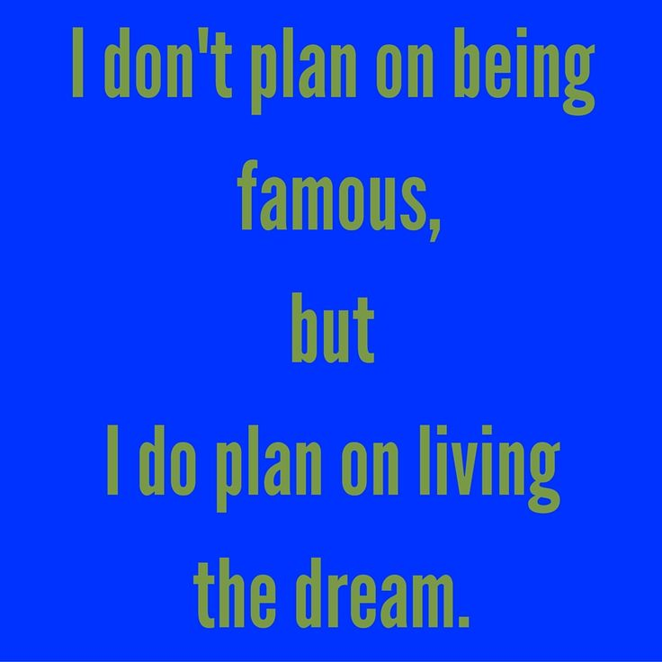 I don't plan on being famous, but I do plan on living the dream. #‎QuotesYouLove‬ ‪#‎QuoteOfTheDay‬ ‪#‎MotivationalQuotes‬ ‪#‎QuotesOnMotivation ‬ Visit our website  for text status wallpapers.  www.quotesulove.com