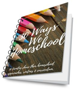 30 Ways We Homeschool eBook Peek into the life of 30 homeschool families, their approach, routine and curriculum.  Download your free ebook here!