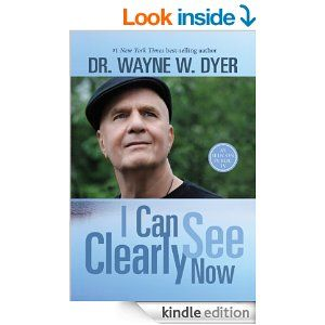 Amazon.com: I Can See Clearly Now eBook: Dr. Wayne W. Dyer: Kindle Store