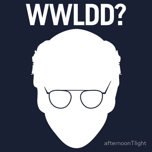 What Would Larry David Do? Fuck me - this is a brilliant philosophy to live by.