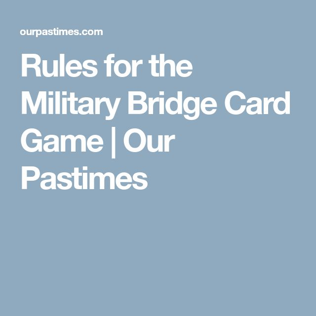 Rules for the Military Bridge Card Game | Our Pastimes