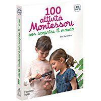 100 attività Montessori per scoprire il mondo. 3-6 anni