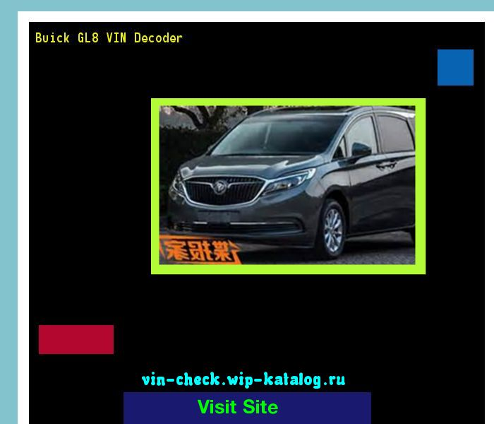 Buick GL8 VIN Decoder - Lookup Buick GL8 VIN number. 195105 - Buick. Search Buick GL8 history, price and car loans.