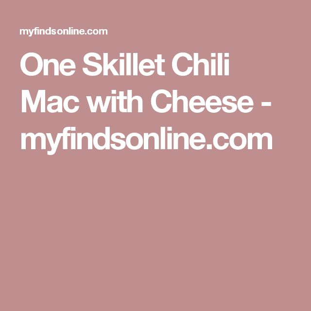 One Skillet Chili Mac with Cheese - myfindsonline.com