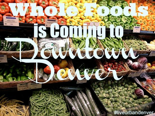 Whole Foods is coming to Downtown Denver!