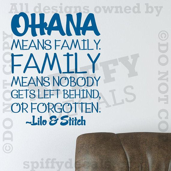 OHANA means family. Family means nobody gets left behind, or forgotten.  Vinyl Wall Decal    Approximate Sizes:  Small - 14H x 11W  Medium - 20H x