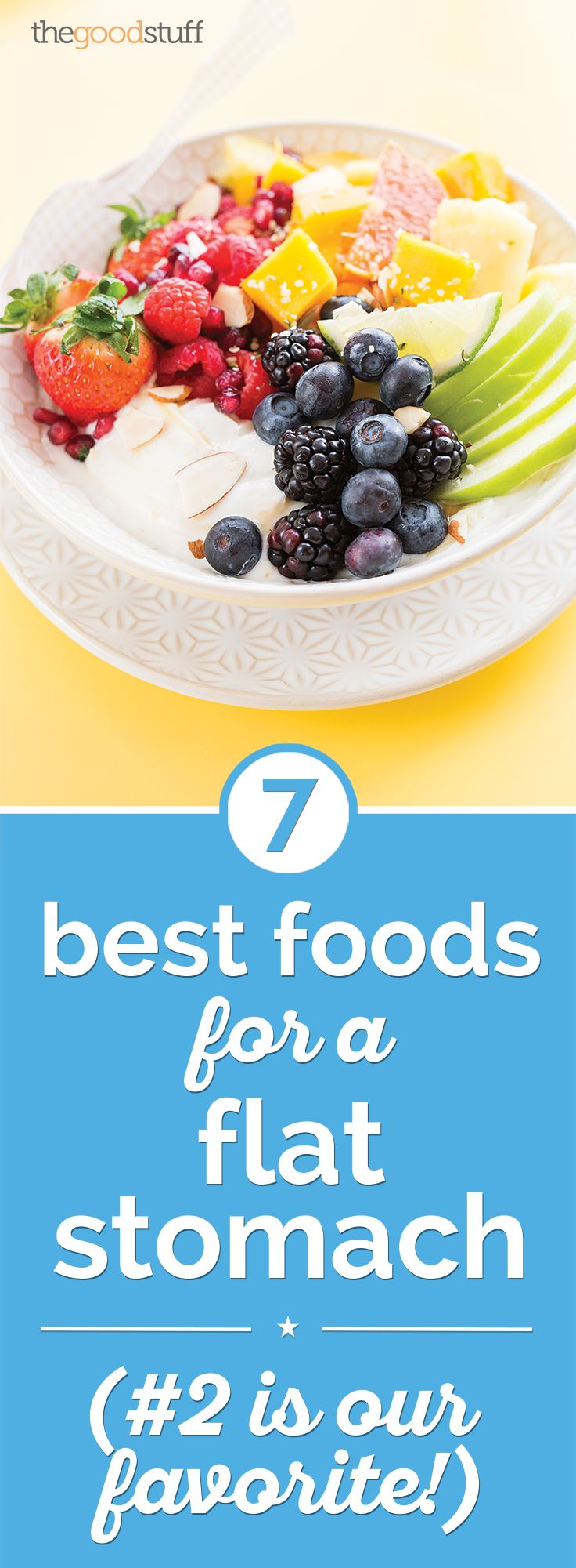 7 Best Foods for a Flat Stomach (#2 is Our Favorite!) - thegoodstuff