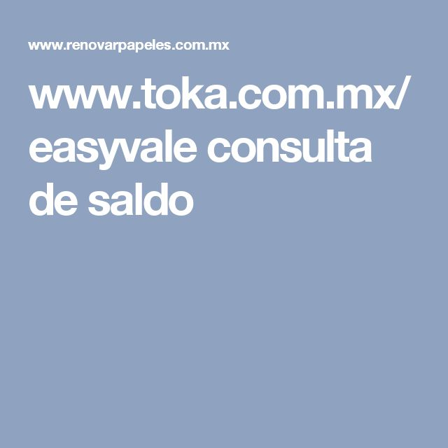 www.toka.com.mx/easyvale consulta de saldo