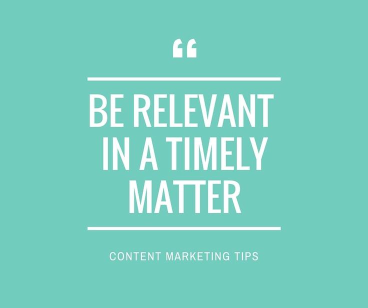Be relevant in a timely matter. #contentmarketing #websitedesign #business #advice #quotes