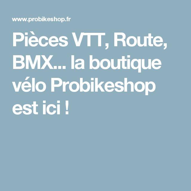 Pièces VTT, Route, BMX... la boutique vélo Probikeshop est ici !