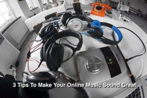 3 Tips To Make Your Online Music Sound Better