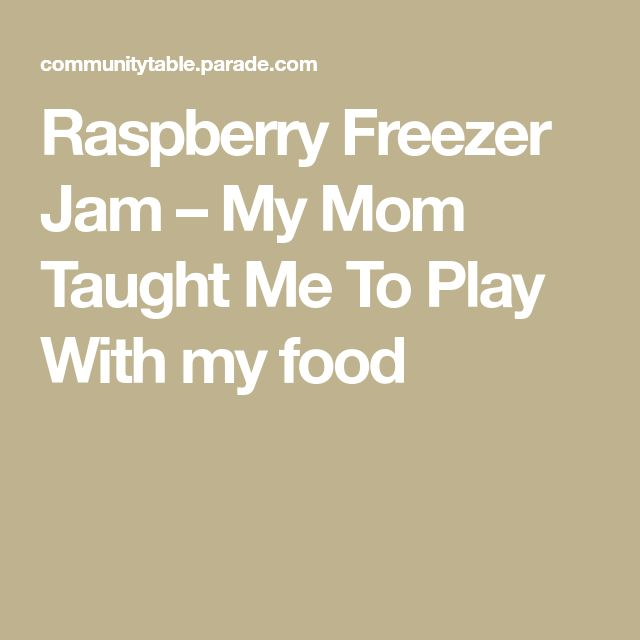 Raspberry Freezer Jam – My Mom Taught Me To Play With my food