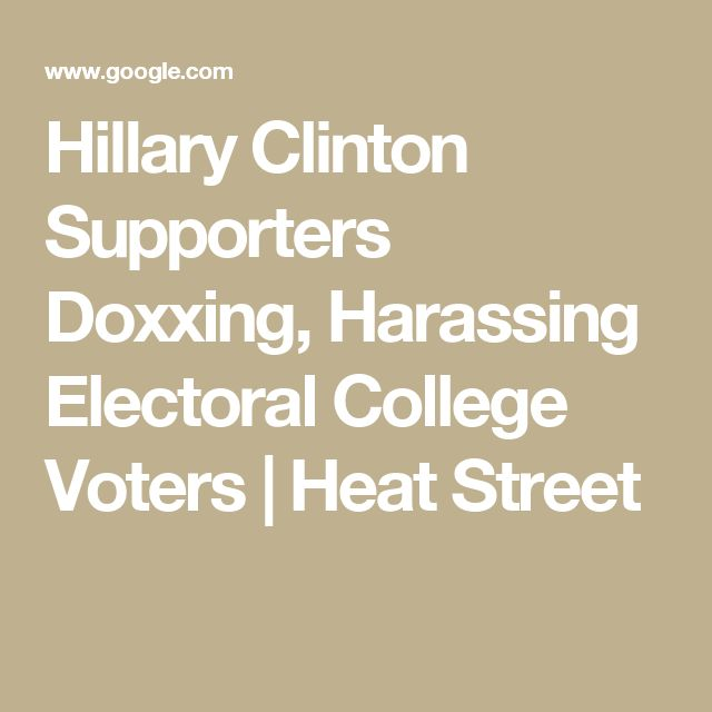 Hillary Clinton Supporters Doxxing, Harassing Electoral College Voters | Heat Street