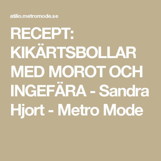 RECEPT: KIKÄRTSBOLLAR MED MOROT OCH INGEFÄRA - Sandra Hjort - Metro Mode