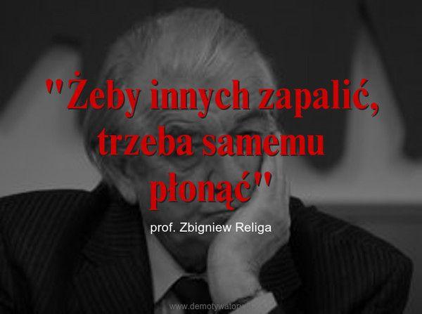 """""""Żeby innych zapalić, trzeba samemu płonąć"""" – prof. Zbigniew Religa"""