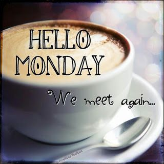 Hello Monday ... we meet again! I'm already on my 2nd cup
